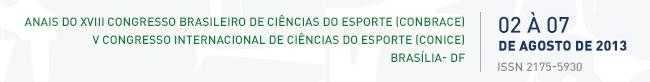 XVIII Congresso Brasileiro de Ciências do Esporte e V Congresso Internacional de Ciências do Esporte - 02 à 07 de Agosto de 2013 - Brasília - DF